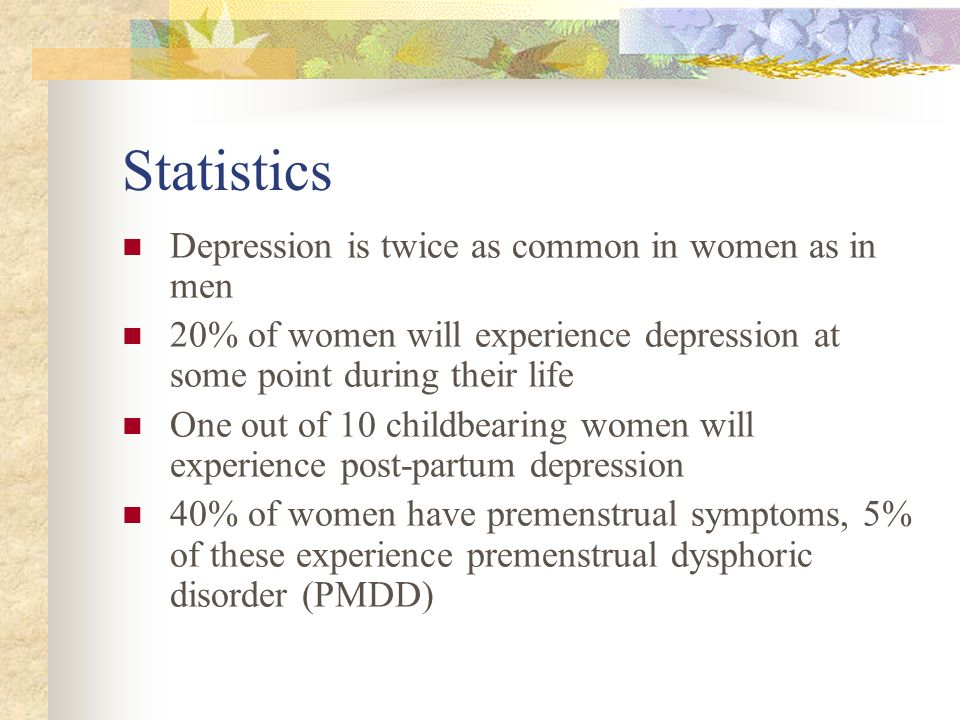 Statistics Depression is twice as common in women as in men