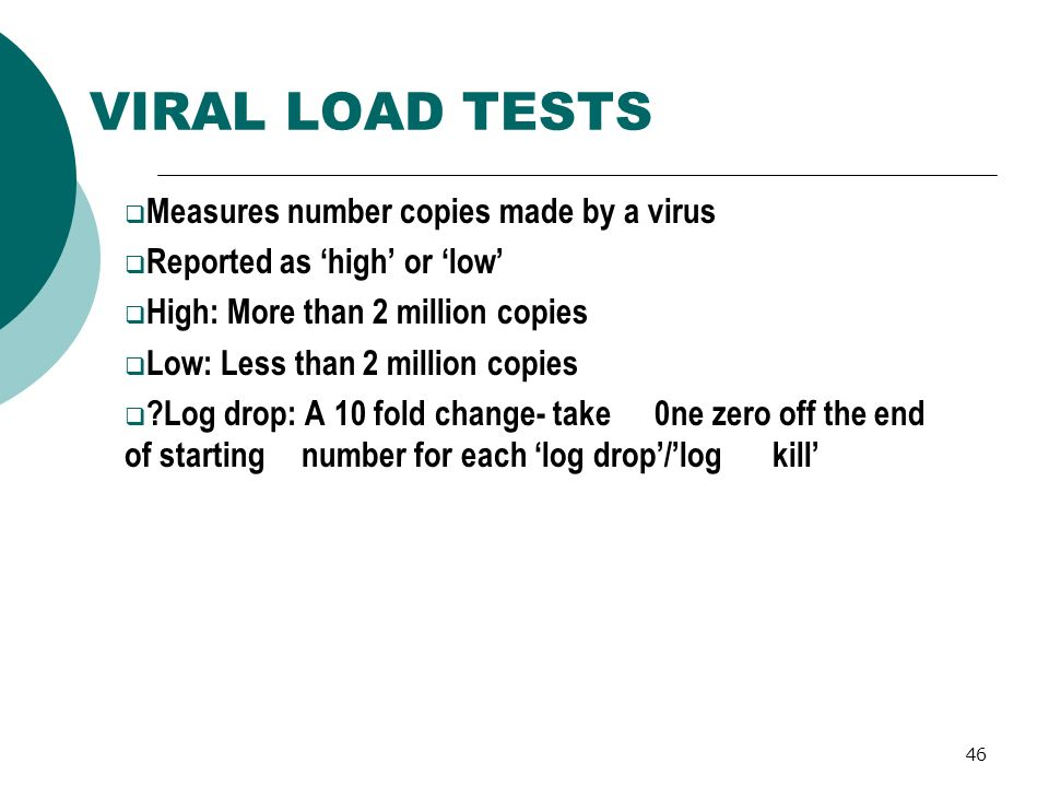 VIRAL LOAD TESTS Measures number copies made by a virus