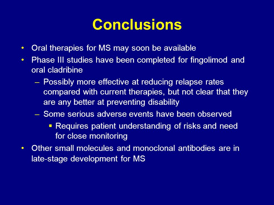 Conclusions Oral therapies for MS may soon be available