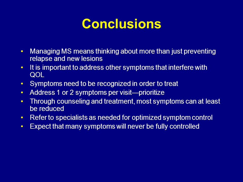 Conclusions Managing MS means thinking about more than just preventing relapse and new lesions.