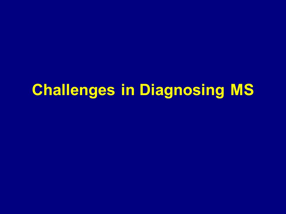Challenges in Diagnosing MS