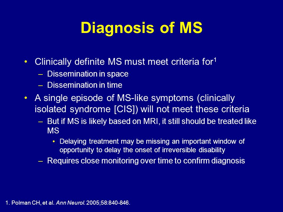 Diagnosis of MS Clinically definite MS must meet criteria for1