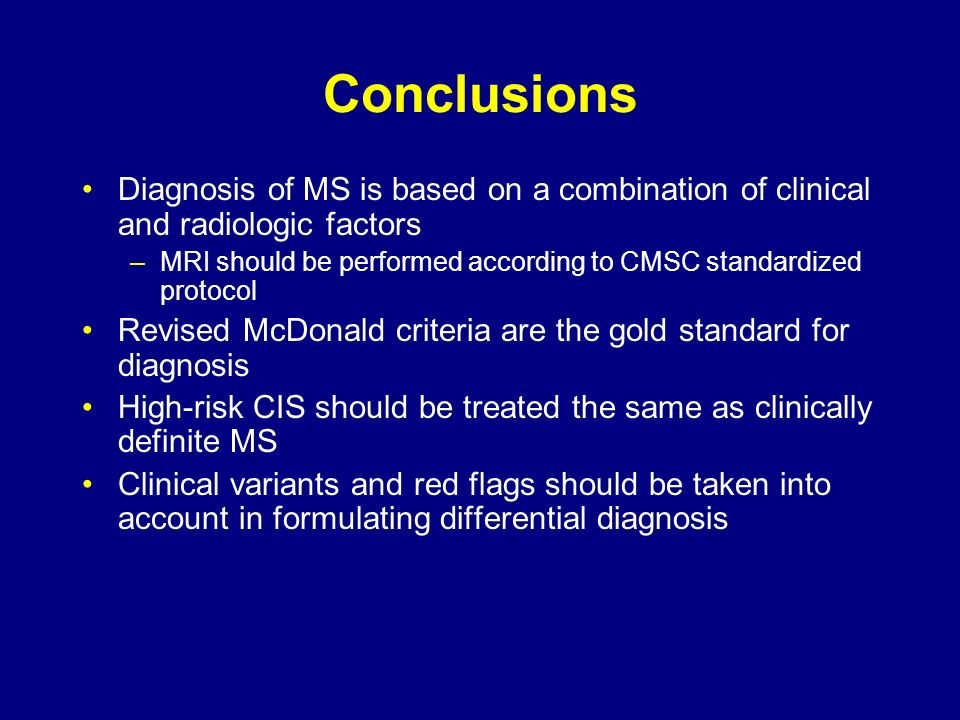 Conclusions Diagnosis of MS is based on a combination of clinical and radiologic factors.