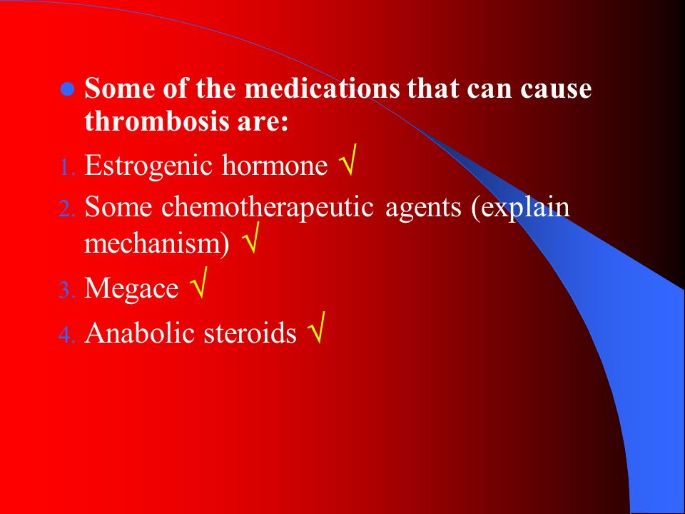 Some of the medications that can cause thrombosis are: