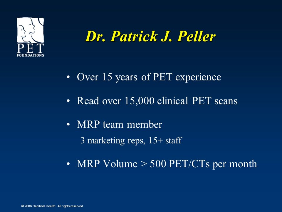 Dr. Patrick J. Peller Over 15 years of PET experience