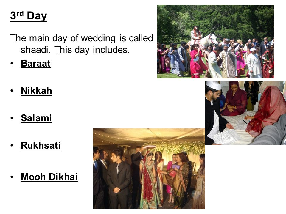 3rd Day The main day of wedding is called shaadi. This day includes.