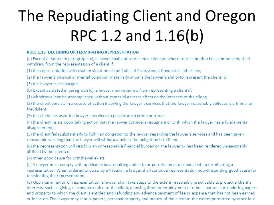 The Repudiating Client and Oregon RPC 1.2 and 1.16(b)