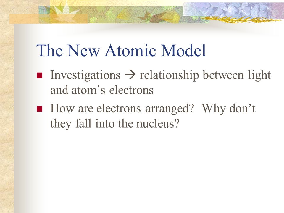 The New Atomic Model Investigations  relationship between light and atom's electrons.