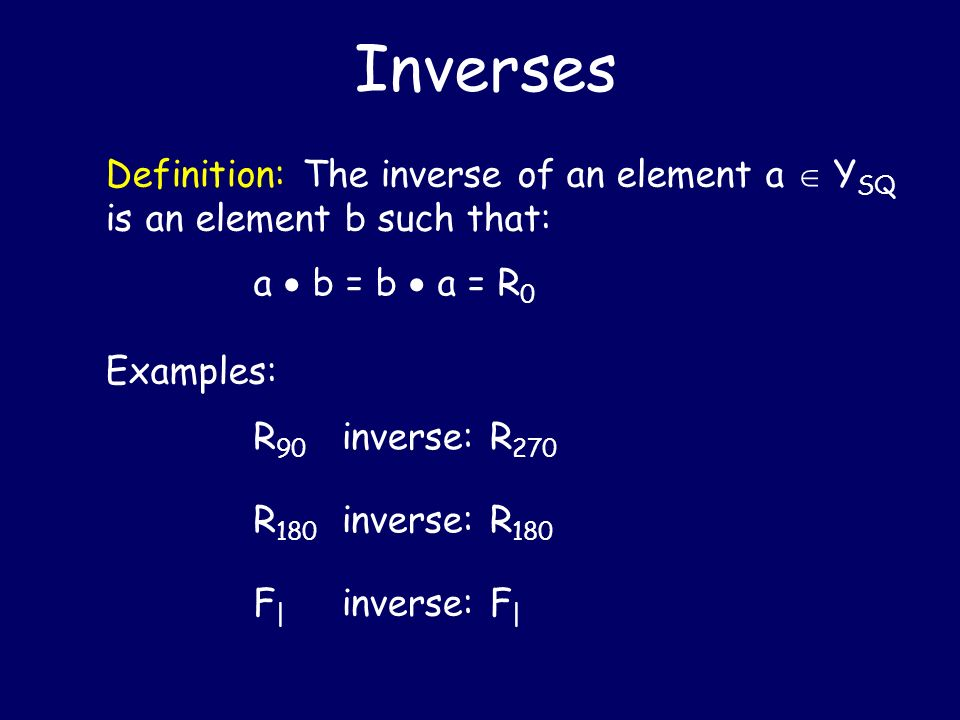 Inverses Definition: The inverse of an element a  YSQ is an element b such that: a  b = b  a = R0.