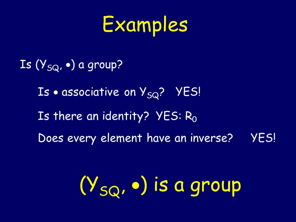 Examples (YSQ, ) is a group Is (YSQ, ) a group