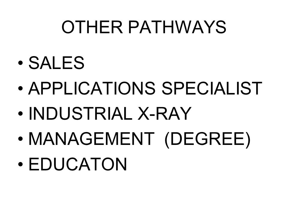 OTHER PATHWAYS SALES APPLICATIONS SPECIALIST INDUSTRIAL X-RAY MANAGEMENT (DEGREE) EDUCATON