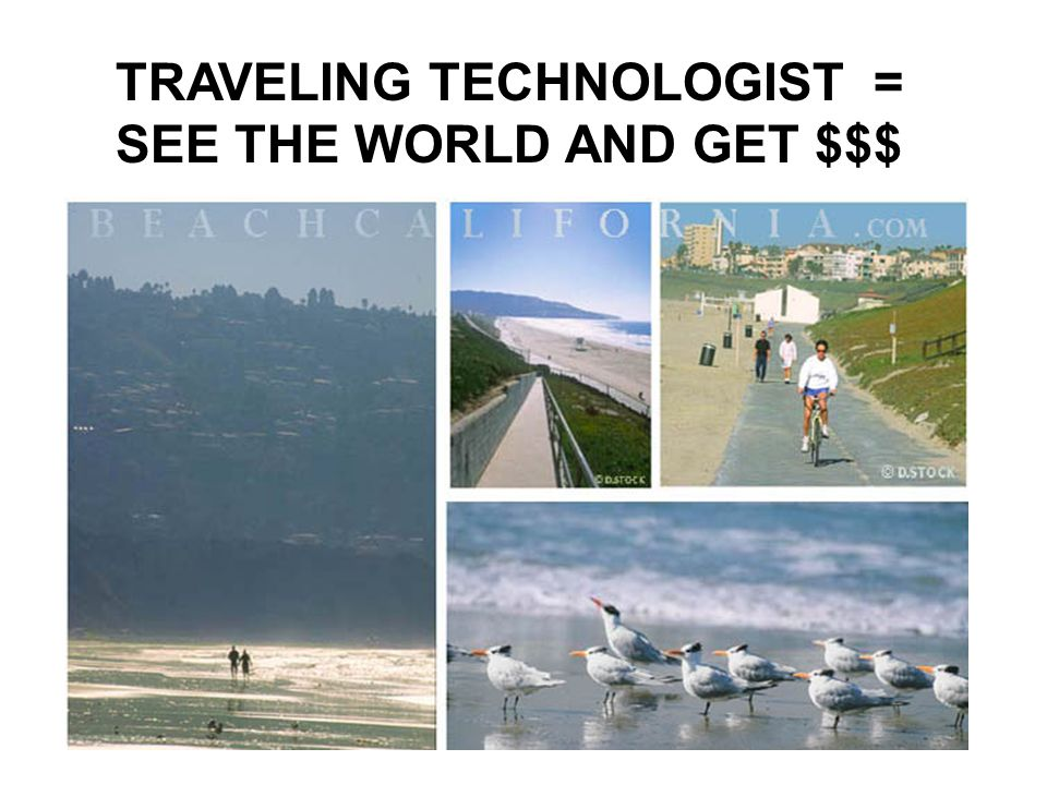 TRAVELING TECHNOLOGIST = SEE THE WORLD AND GET $$$