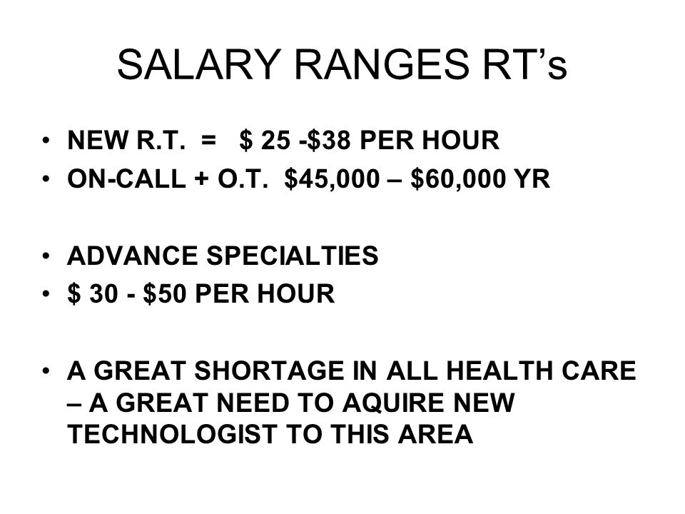 SALARY RANGES RT's NEW R.T. = $ 25 -$38 PER HOUR