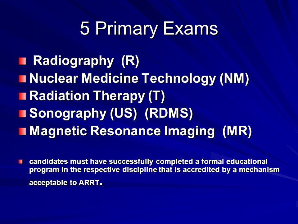 5 Primary Exams Radiography (R) Nuclear Medicine Technology (NM)