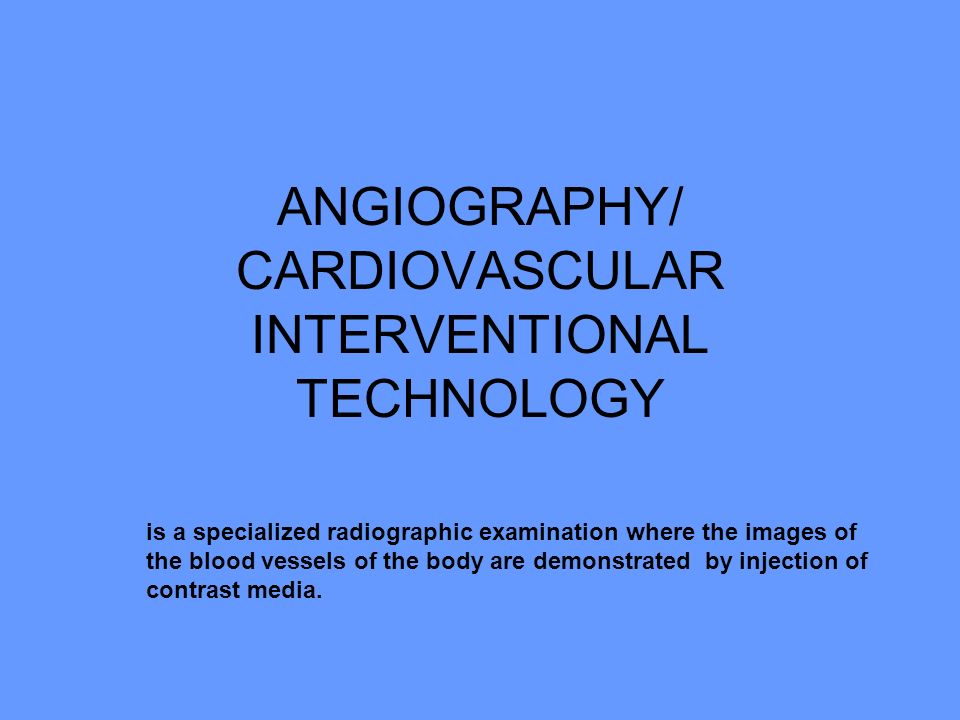 ANGIOGRAPHY/ CARDIOVASCULAR INTERVENTIONAL TECHNOLOGY