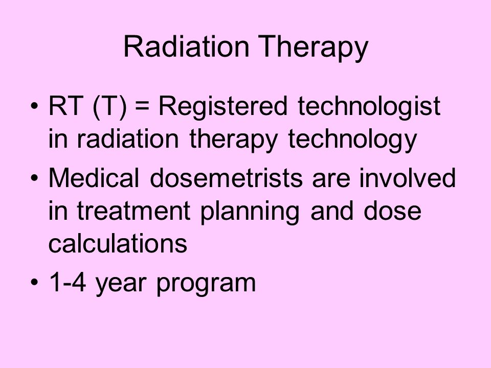 Radiation Therapy RT (T) = Registered technologist in radiation therapy technology.