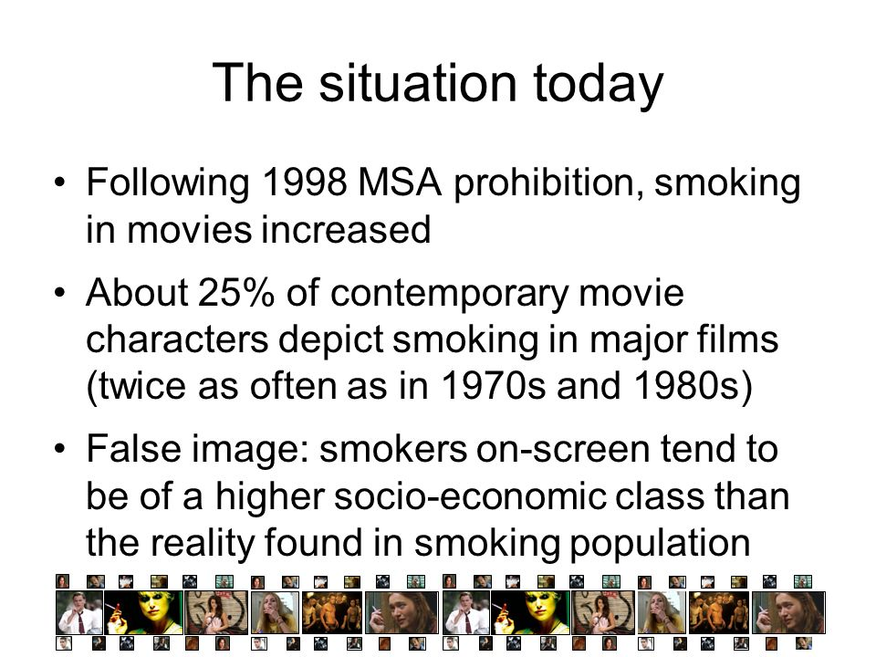 The situation today Following 1998 MSA prohibition, smoking in movies increased.