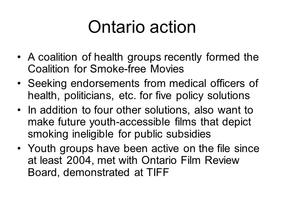 Ontario action A coalition of health groups recently formed the Coalition for Smoke-free Movies.