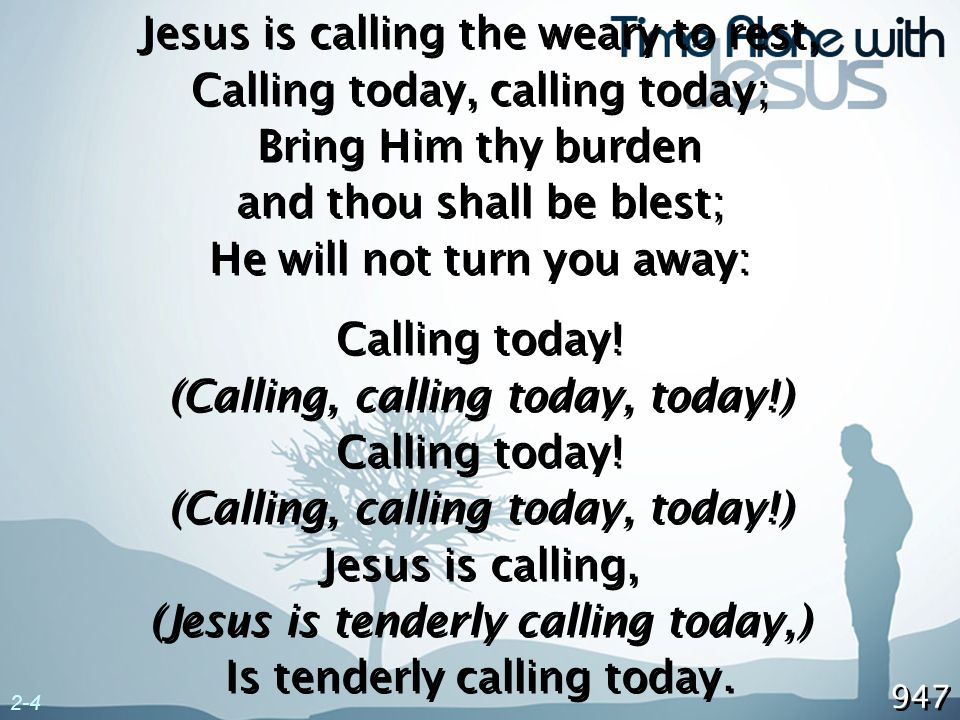 Jesus is calling the weary to rest, Calling today, calling today;