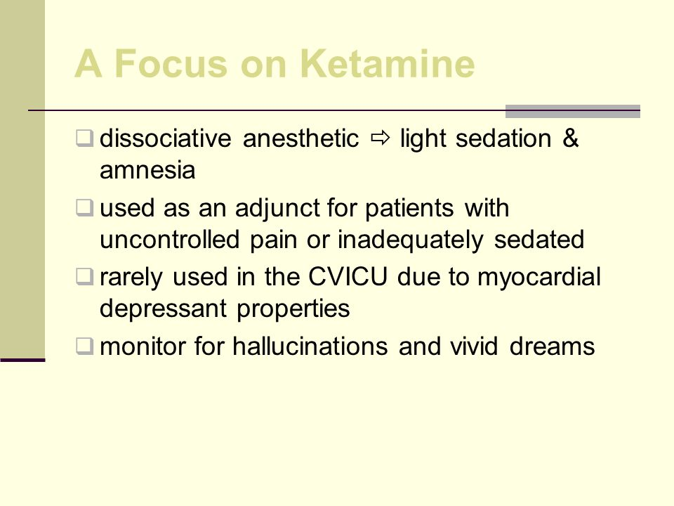 A Focus on Ketamine dissociative anesthetic  light sedation & amnesia
