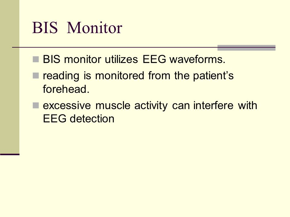 BIS Monitor BIS monitor utilizes EEG waveforms.