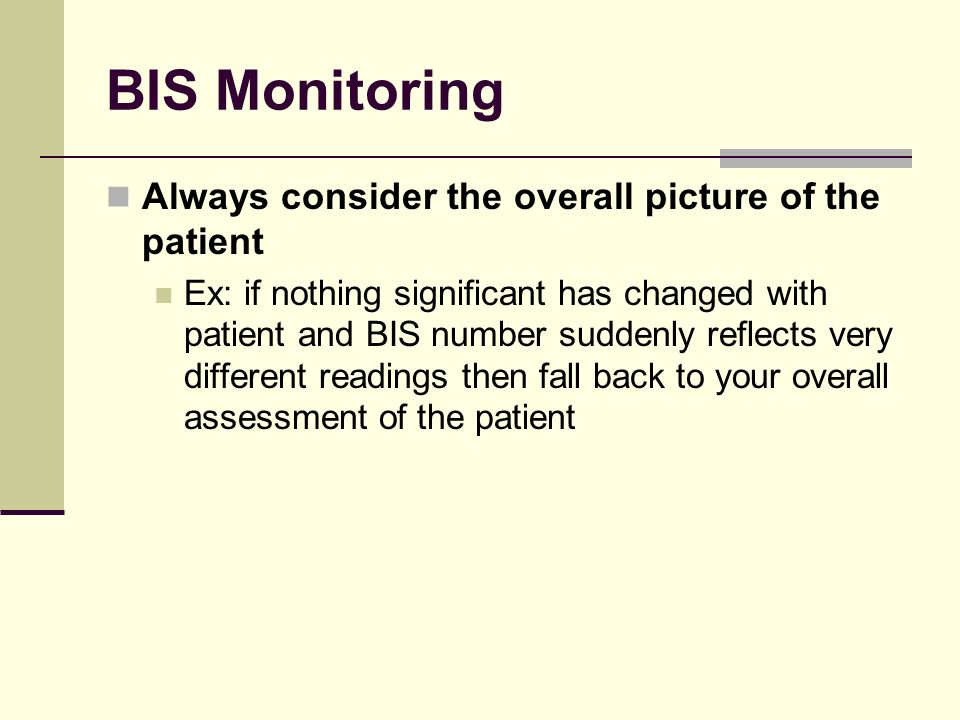 BIS Monitoring Always consider the overall picture of the patient