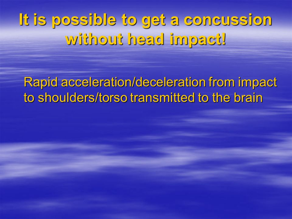 It is possible to get a concussion without head impact!