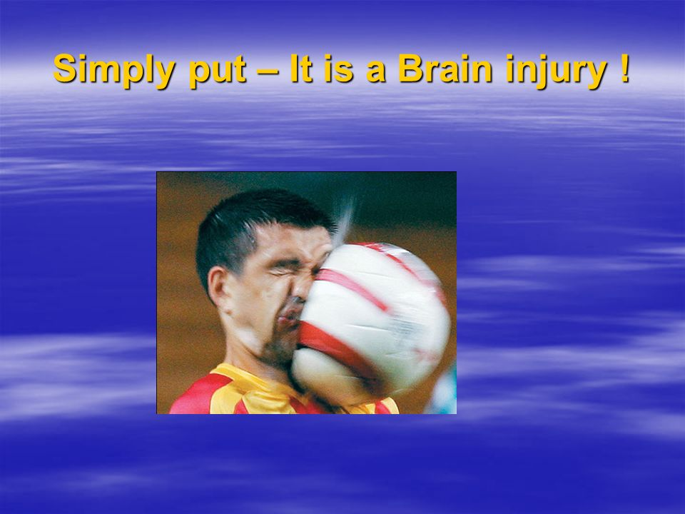 Simply put – It is a Brain injury !