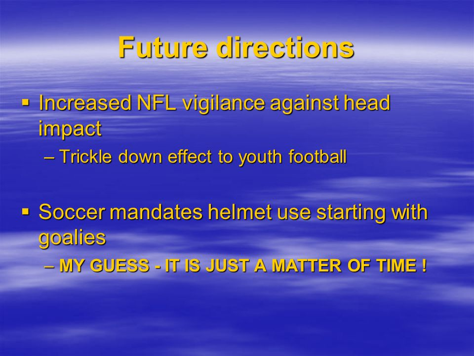 Future directions Increased NFL vigilance against head impact