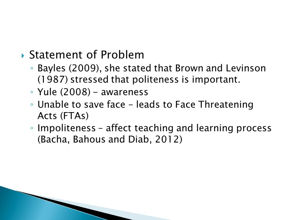 Statement of Problem Bayles (2009), she stated that Brown and Levinson (1987) stressed that politeness is important.