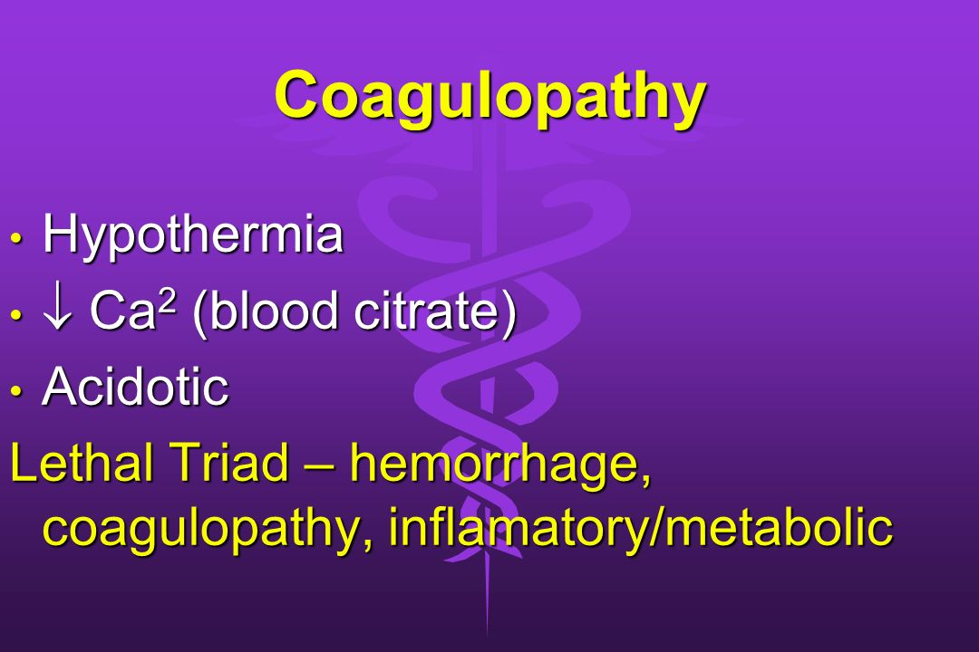Coagulopathy Hypothermia  Ca2 (blood citrate) Acidotic