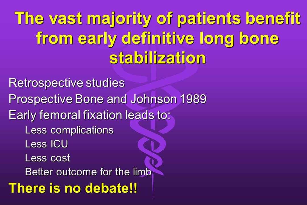The vast majority of patients benefit from early definitive long bone stabilization