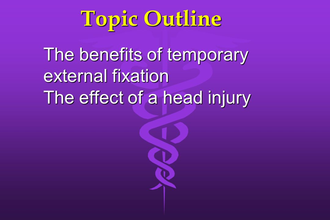 Topic Outline The benefits of temporary external fixation