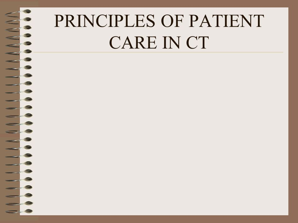 PRINCIPLES OF PATIENT CARE IN CT