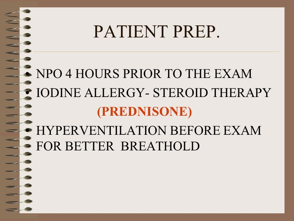 PATIENT PREP. NPO 4 HOURS PRIOR TO THE EXAM