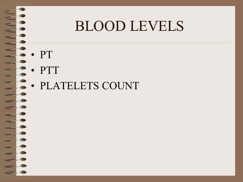 BLOOD LEVELS PT PTT PLATELETS COUNT