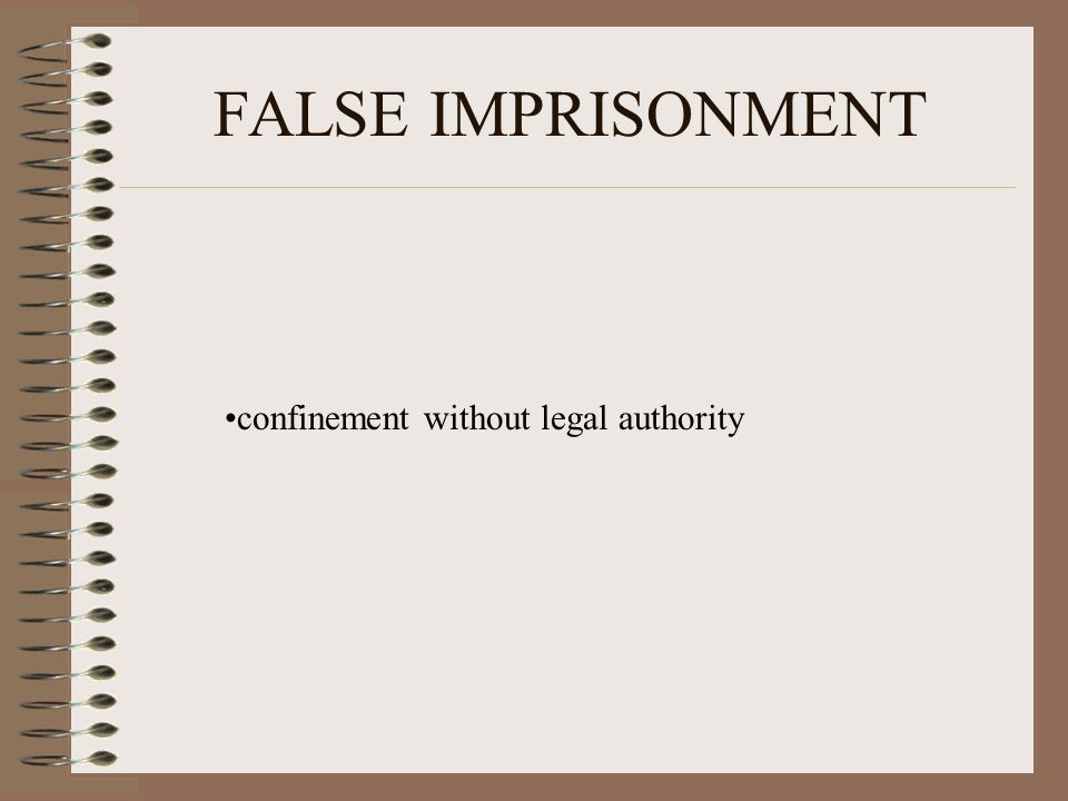 FALSE IMPRISONMENT confinement without legal authority
