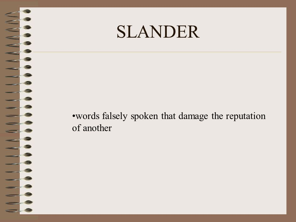 SLANDER words falsely spoken that damage the reputation of another