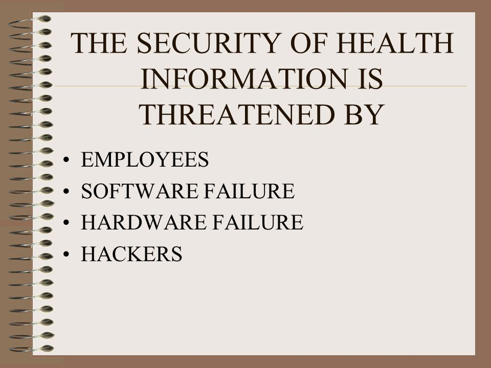 THE SECURITY OF HEALTH INFORMATION IS THREATENED BY