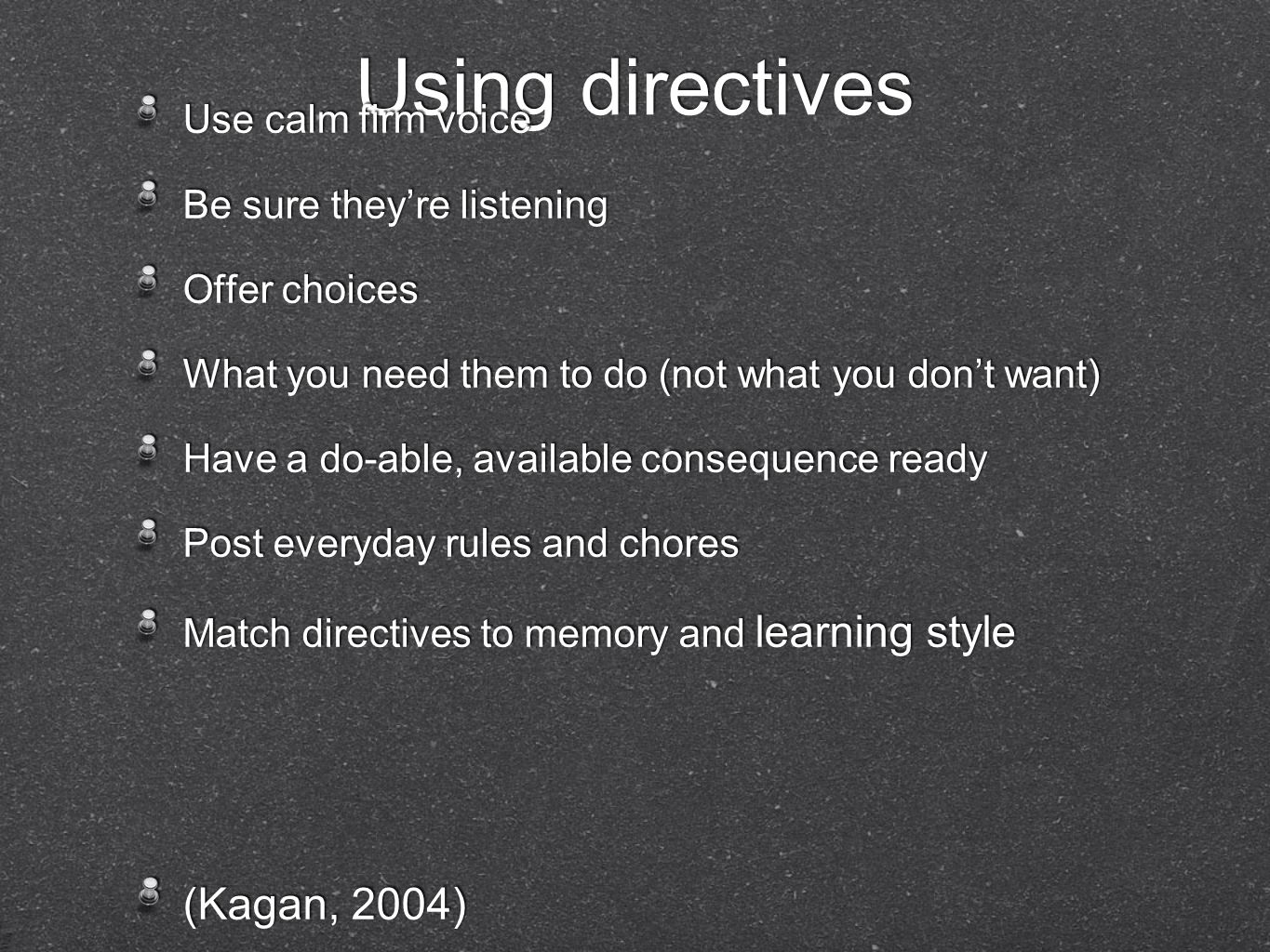 Using directives (Kagan, 2004) Use calm firm voice