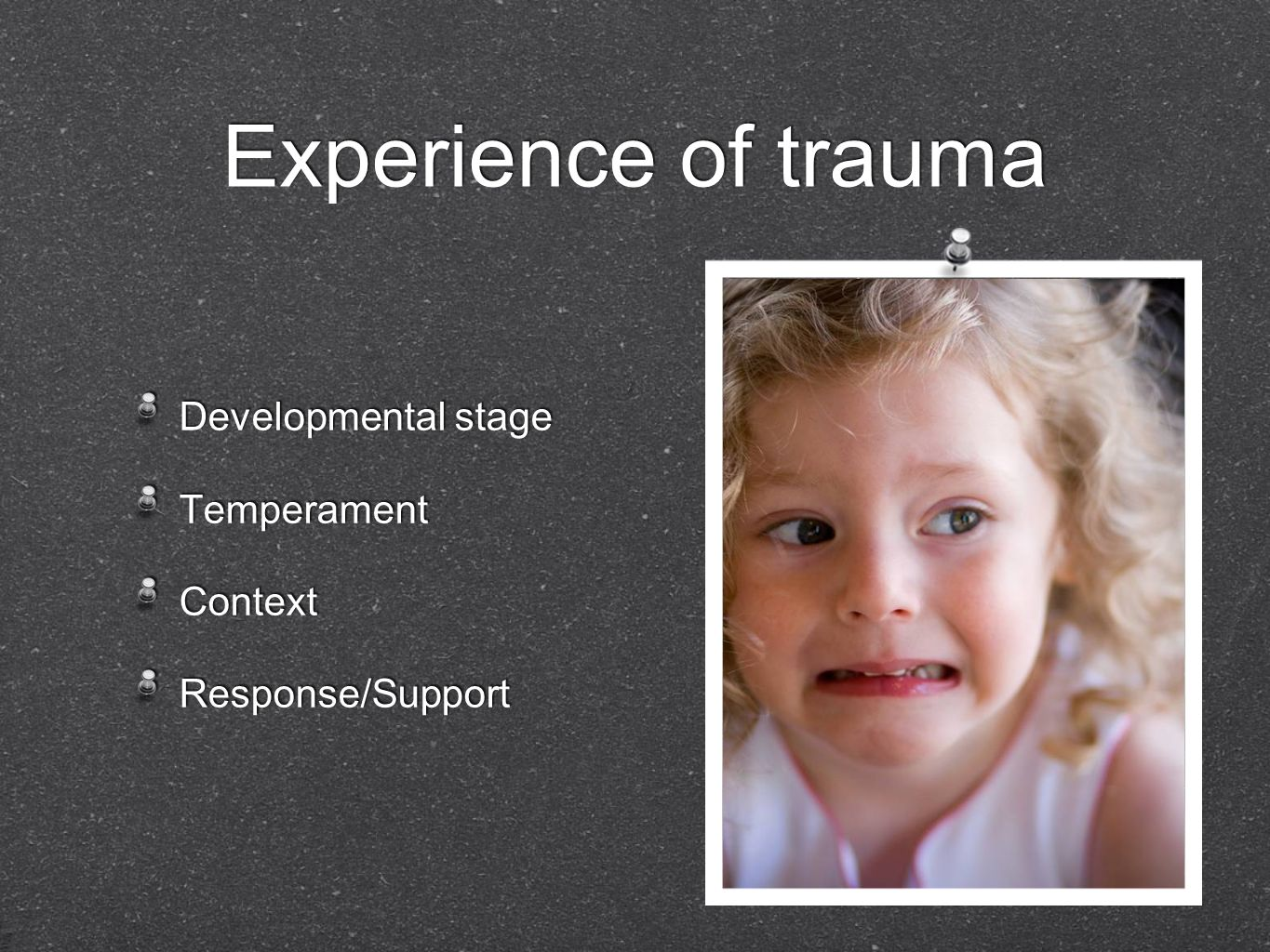 Experience of trauma Developmental stage Temperament Context