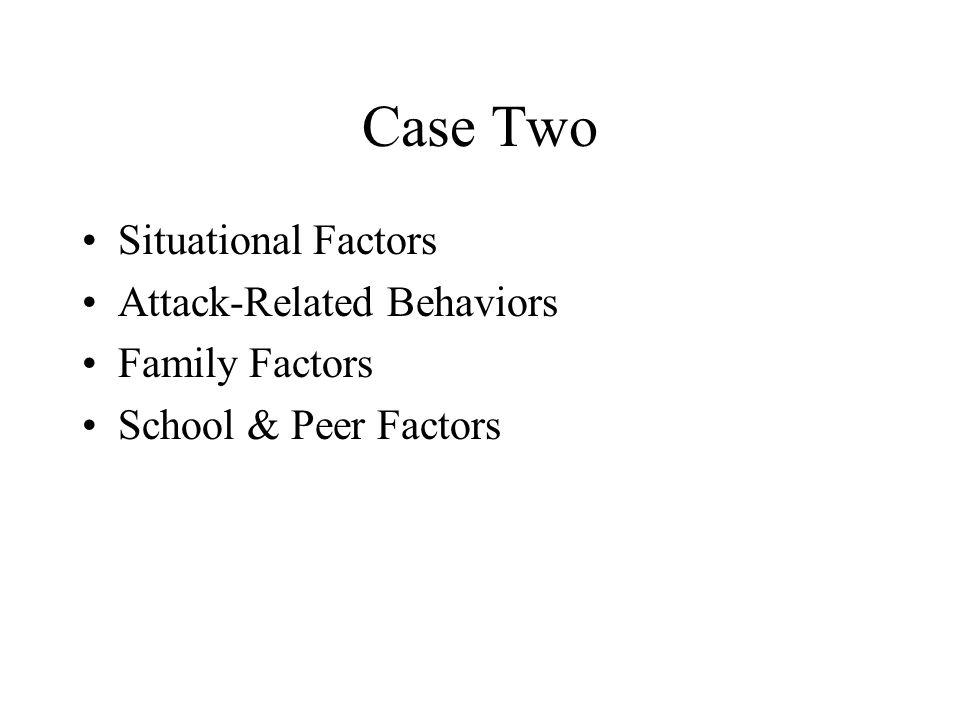Case Two Situational Factors Attack-Related Behaviors Family Factors
