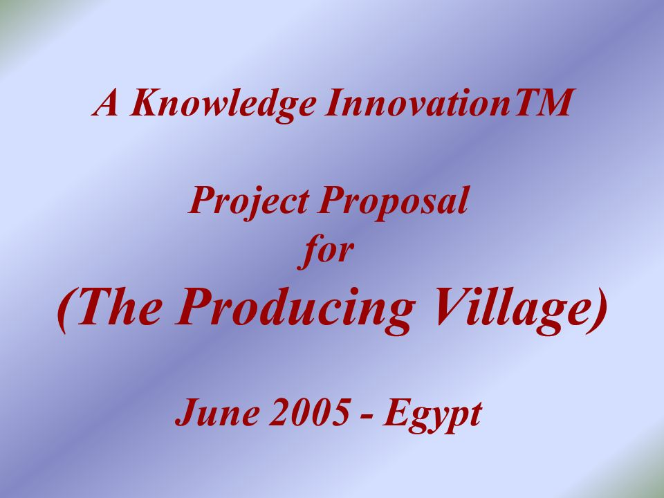 A Knowledge InnovationTM Project Proposal for (The Producing Village) June Egypt
