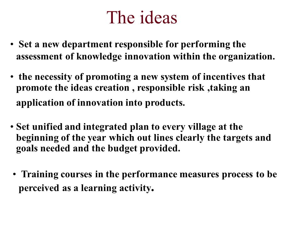The ideas Set a new department responsible for performing the assessment of knowledge innovation within the organization.