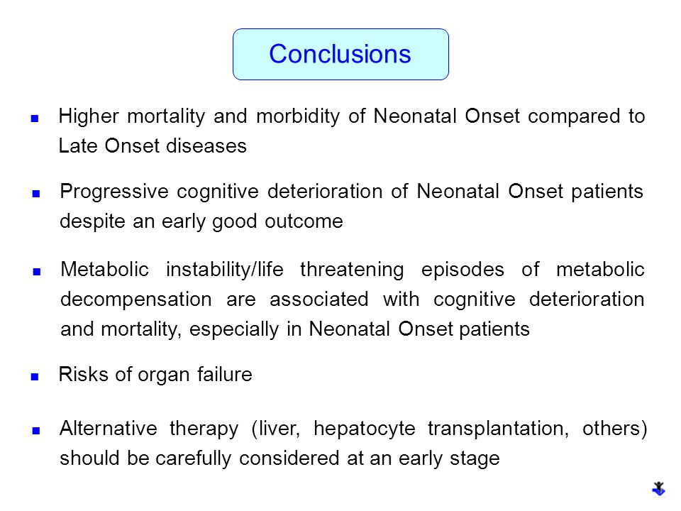Conclusions Higher mortality and morbidity of Neonatal Onset compared to Late Onset diseases.