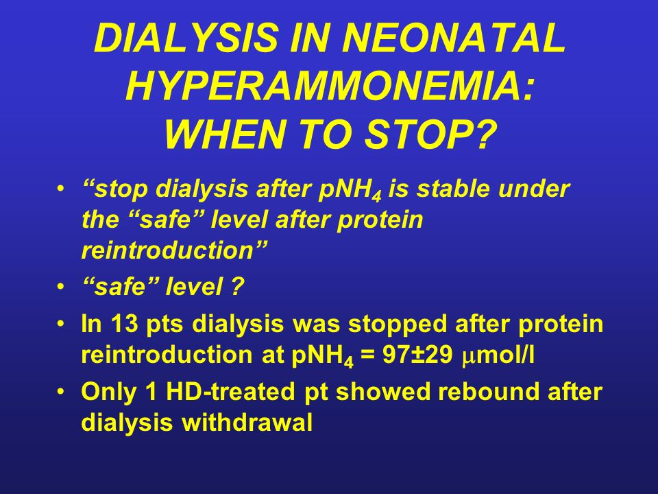 DIALYSIS IN NEONATAL HYPERAMMONEMIA: WHEN TO STOP