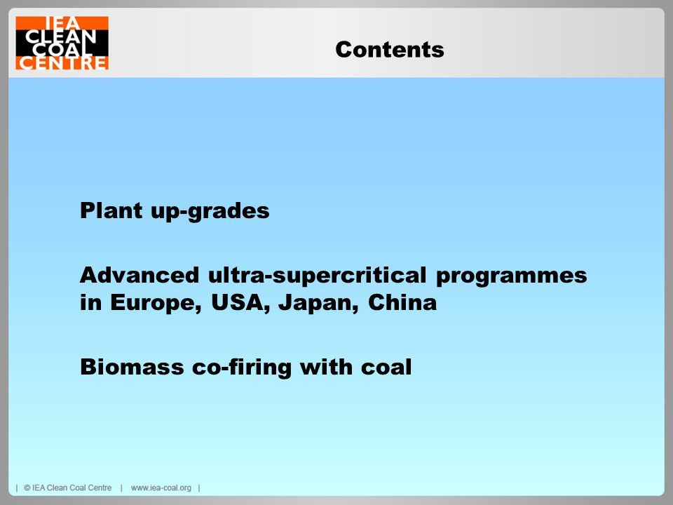 Contents Plant up-grades. Advanced ultra-supercritical programmes in Europe, USA, Japan, China. Biomass co-firing with coal.