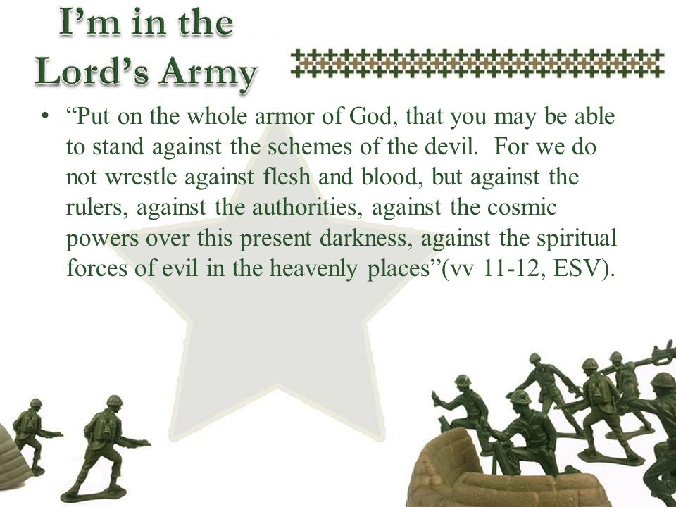 Put on the whole armor of God, that you may be able to stand against the schemes of the devil.