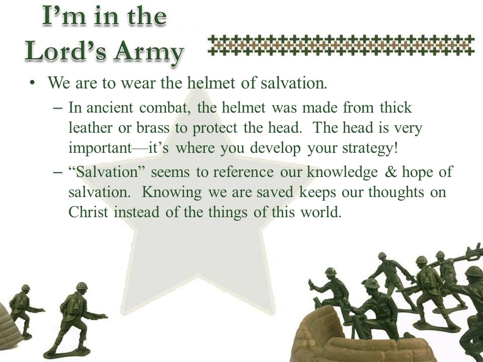 We are to wear the helmet of salvation.