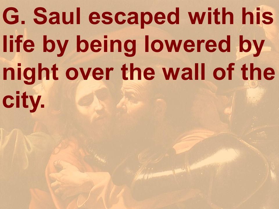 G. Saul escaped with his life by being lowered by night over the wall of the city.